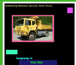 woodworking machinery auctions south africa 170459 the best