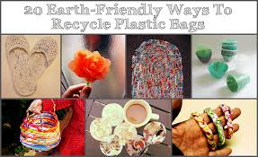20 Earth Friendly Ways To Recycle Plastic Bags