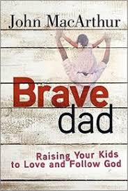 Brave Dad Raising Your Kids To Love And Follow God