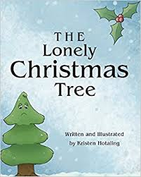 Christmas Tree Amazonca by The Lonely Christmas Tree Kristen Hotaling 9781682135280 Books