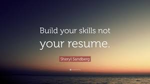 "Sheryl Sandberg Quote: ""Build Your Skills Not Your Resume."" (12 ... Design Freelance Quotation Templates Word Www Galleryneed Com Letter Quote Example New 33 Military Resume Template Microsoft Samples Banking Professionals Best Of Images Banker Sample Cover Submission Inspirational Customer Service Quotes Awesome 43 Manager Elegant Grapher Scholarship Horpostodaycom Resume Status Shayari Poetry Thoughts Yourquote Oprah Winfrey Famous Cablomongroundsapex In Spanish Software Engineer Paramedic Examples Firefighter Mail Carrier Job"