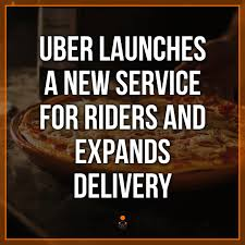 Uber Launches A New Service For Riders And Expands Delivery