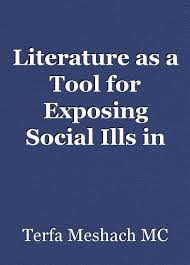 siege tool literature as a tool for exposing social ills in terhemba shija s