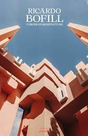 100 Ricardo Bofill Visions Darchitecture 9782376712282