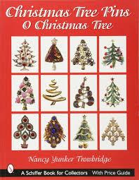Christmas Tree Shops York Pa Hours by Christmas Tree Pins O Christmas Tree Schiffer Book For