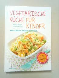vegetarische küche für kinder ernährung vegetarismus neu