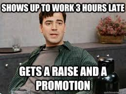 Shows Up To Work 3 Hours Late Gets A Raise And Promotion