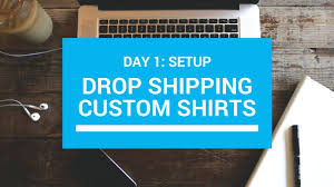 day 1 drop shipping custom shirts setup youtube