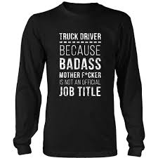 Truck Driver Tee - Because Badass MF Is Not An Official Job ... Truck Treeshirt Madera Outdoor 3d All Over Printed Shirts For Men Women Monkstars Inc Driver Tshirts And Hoodies I Love Apparel Christmas Shorts Ford Trucks Ringer Mans Best Friend Adult Tee That Go Little Boys Big Red Garbage Raglan Tshirt Tow By Spreadshirt American Mens Waffle Thermal Fire We Grew Up Praying With T High Quality Trucker Shirt Hammer Down Truckers Lorry Camo Wranglers Cute Country Girl Sassy Dixie Gift Shirt Because Badass Mother Fucker Isnt