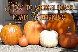 Fake Carvable Foam Pumpkins by Amy U0027s Crazy Creative Life How To Weigh Down Foam Pumpkins