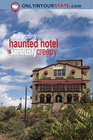 Halloween Attractions In Nj by The Story Behind This Haunted Arizona Hotel Is Seriously Creepy