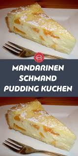 mandarinen schmand pudding kuchen pudding kuchen kuchen