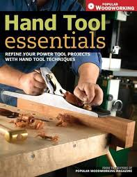 hand tool essentials refine your power tool projects with hand