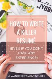 How To Write A Killer Resume Even If You Dont Have Any Experience