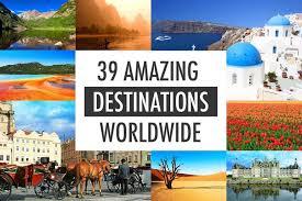 39 Amazing Destinations Worldwide