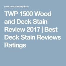 Longest Lasting Deck Stain 2017 by Best 25 Deck Stain Reviews Ideas On Pinterest Cedar Deck Stain
