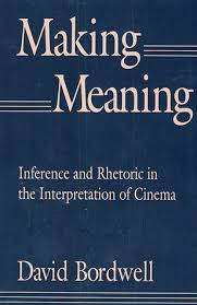 Making Meaning Inference And Rhetoric In The Interpretation Of Cinema By David Bordwell