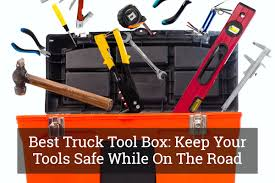 Best Truck Tool Box: Keep Your Tools Safe While On The Road Update 2017
