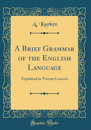 A Brief Grammar Of The English Language Explained In Twenty Lessons