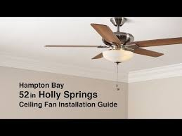 Hampton Bay Ceiling Fan Install by How To Install The 52 In Holly Springs Ceiling Fan From Hampton