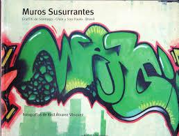 100 Grafitti Y Muros Susurrantes Graffiti De Santiago Chile Y Sao Paulo Brasil