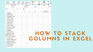 How To Stack Columns Of Data Into One Column In Excel Nandeshwarinfo