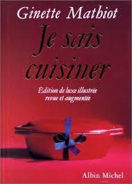 je sais cuisiner ginette mathiot je sais cuisiner edition de luxe illustree revue et augmentee