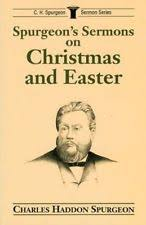 Spurgeons Sermons On Christmas And Easter CH Spurgeon Sermon Outline Series