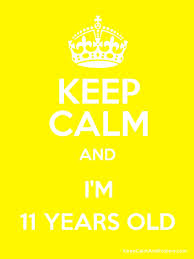 KEEP CALM AND IM 11 YEARS OLD Poster