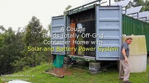 100 Off Grid Shipping Container Homes A Couple Build An Home With Solar And Battery Power System Solafied