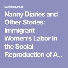 Nanny Diaries And Other Stories Immigrant Womens Labor In The Social Reproduction Of American Families