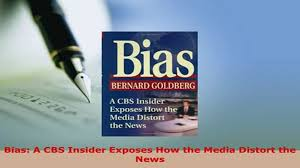 Download Bias A CBS Insider Exposes How The Media Distort News Read Full Ebook