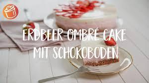 erdbeer ombré cake mit schokoboden rezept chochdoch mit azra