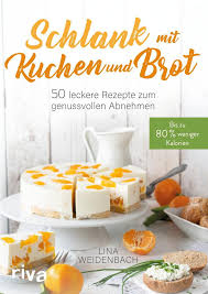 schlank mit kuchen und brot taschenbuch lina weidenbach