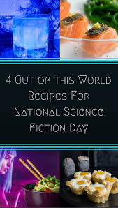 4 Out Of This World Recipes For National Science Fiction Day
