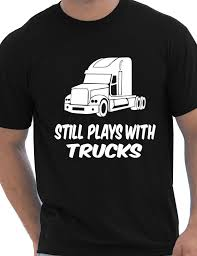 100 Buy Trucks Online Still Plays With Funny Truckers Lorry Driver Comedy T Shirt