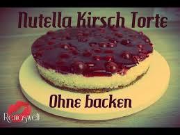 nutella kirsch torte ohne backen einfaches rezept