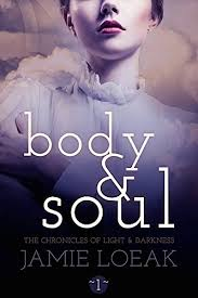 Body And Soul The Chronicles Of Light Darkness Book 1 By Loeak