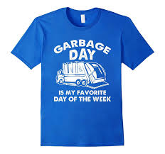 100 Funny Truck Pics Garbage Day Is My Favorite Day Humor T Shirt Mens Tee