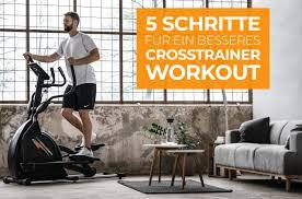 in 5 schritten zum besseren crosstrainer workout sport