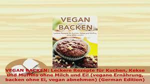pdf vegan backen leckere rezepte für kuchen kekse und muffins ohne milch und ei vegane pdf