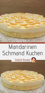 mandarinen schmand kuchen einfache rezepte