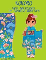 Kokoro Hints And Echoes Of Japanese Inner Life Illustrated