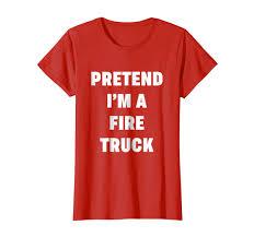 Amazon.com: Pretend Im A Fire Truck Costume Shirt Halloween Idea ...