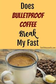 Does Bulletproof Coffee Break My Fast