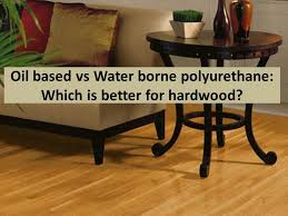oil vs water based polyurethane which is better for refinishing wood