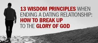 13 Wisdom Principles When Ending A Dating Relationship How To Break Up The