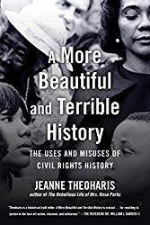 A More Beautiful And Terrible History The Uses Misuses Of Civil Rights By Jeanne Theoharis Beacon Press