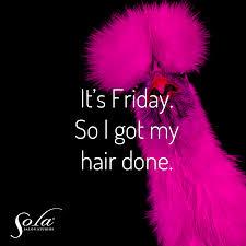 Its Friday So I Got My Hair Done Friday Funny Salon Humor