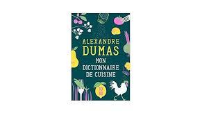 dictionnaire de cuisine lecturama fr l actualité littéraire du moment alexandre dumas